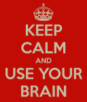 keep calm and use your brain